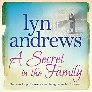 A Secret in the Family                   By:                                                                                                                                 Lyn Andrews                               Narrated by:                                                                                                                                 Anne Dover                      Length: 9 hrs and 7 mins     15 ratings     Overall 4.1