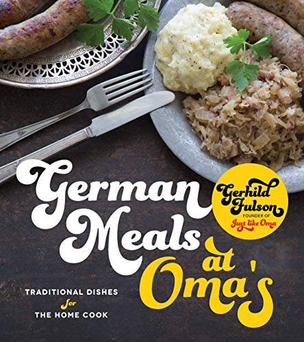 German Meals at Oma's: Traditional Dishes for the Home Cook