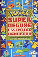 POKEMON SUPER DLX ESSENTIAL HANDBOOK: The Need-To-Know Stats and Facts on Over 800 Characters