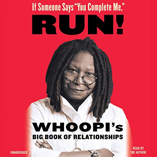 "If Someone Says ""You Complete Me,"" RUN! Audiobook By Whoopi Goldberg cover art"