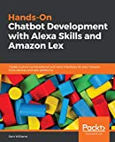 Hands-On Chatbot Development with Alexa Skills and Amazon Lex: Create custom conversational and voice interfaces for your Amazon Echo devices and web platforms