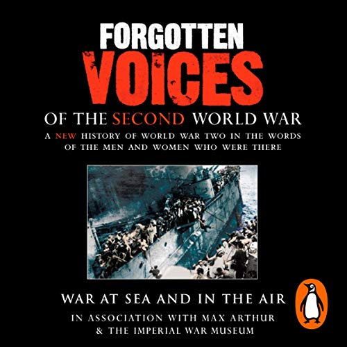 War at Sea and in the Air     Forgotten Voices of the Second World War              By:                                                                                                                                 Max Arthur                               Narrated by:                                                                                                                                 Timothy West                      Length: 3 hrs and 10 mins     11 ratings     Overall 4.2