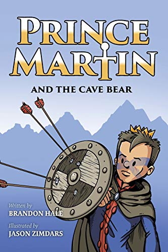 Prince Martin and the Cave Bear: Two Kids, Colossal Courage, and a Classic Quest (4) (Prince Martin Epic)