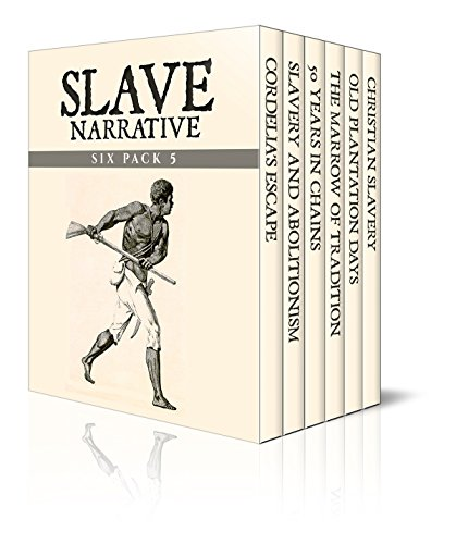 Slave Narrative Six Pack 5 – Cordelia Loney's Escape, Slavery and Abolitionism, 50 Years in Chains, The Marrow of Tradition, Old Plantation Days and Christian ... Narrative Six Pack Boxset) (English Edition)