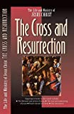 The Life and Ministry of Jesus Christ: The Cross and Resurrection