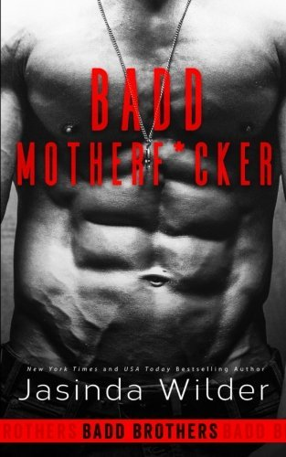 Badd Motherf*cker (Badd Brothers) (Volume 1) by Jasinda Wilder (2016-10-28)