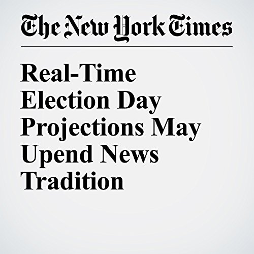 Real-Time Election Day Projections May Upend News Tradition cover art