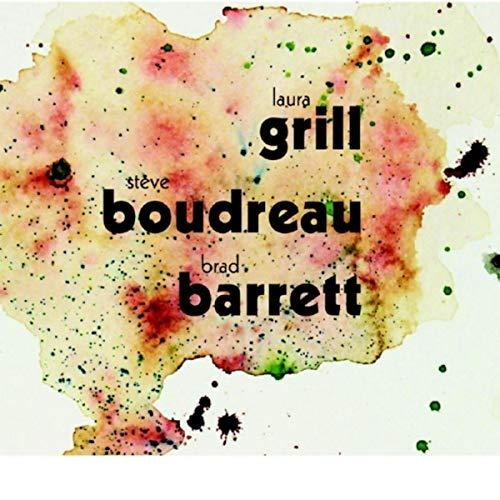 Laura Grill / Steve Boudreau / Brad Barrett