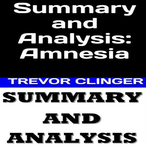 Summary and Analysis: Amnesia                   De :                                                                                                                                 Trevor Clinger                               Lu par :                                                                                                                                 Joe Wosik                      Durée : 6 min     Pas de notations     Global 0,0