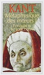 Métaphysique des moeurs - Tome 1.Fondation,Introduction d'Emmanuel Kant