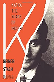 Kafka: The Years of Insight by Reiner Stach (2013-06-09)