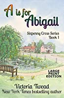 A is for Abigail - LARGE PRINT: A Sixpenny Cross story (Sixpenny Cross Large Print)