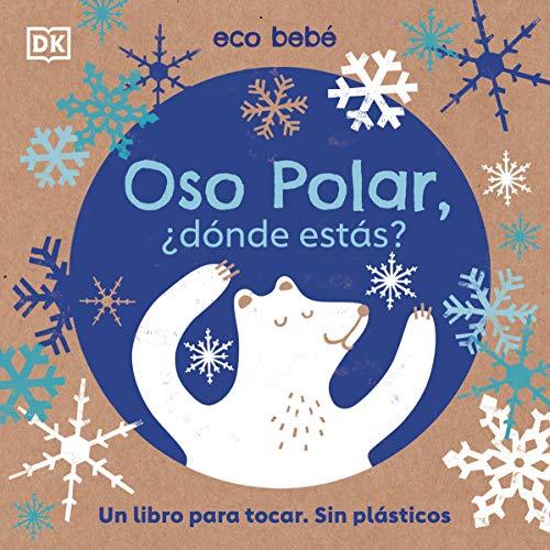 Oso polar, ¿dónde estás?: Un libro para tocar. Sin plásticos (Preescolar)