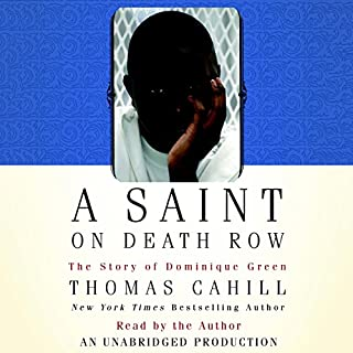 A Saint on Death Row     The Story of Dominique Green              By:                                                                                                                                 Thomas Cahill                               Narrated by:                                                                                                                                 Thomas Cahill                      Length: 3 hrs and 42 mins     35 ratings     Overall 4.4