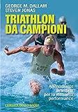 Triathlon da campioni. Allenamento avanzato per il raggiungimento della massima performanc...