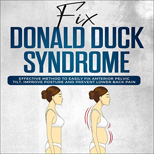 "Fix ""Donald Duck"" Syndrome: Effective Method to Easily Fix Anterior Pelvic Tilt, Improve Posture, and Prevent Lower Back Pain  By  cover art"