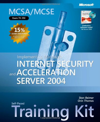 MCSA/MCSE Self-Paced Training Kit (Exam 70-350): Implementing Microsoft® Internet Security and Acceleration Server 2004 (Pro-Certification)