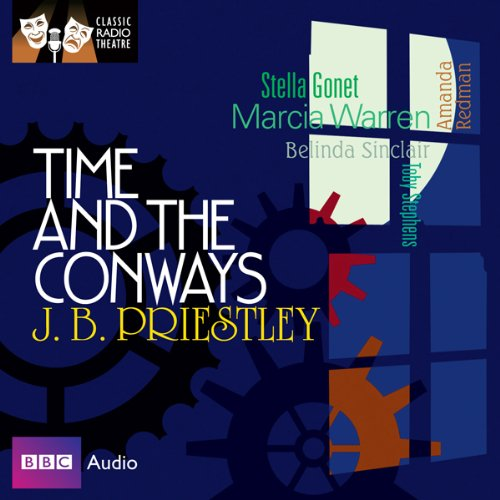 Classic Radio Theatre: Time and the Conways                   Autor:                                                                                                                                 J. B. Priestley                               Sprecher:                                                                                                                                 Marcia Warren,                                                                                        Stella Gonet,                                                                                        Belinda Sinclair,                   und andere                 Spieldauer: 1 Std. und 59 Min.     Noch nicht bewertet     Gesamt 0,0