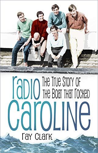 Radio Caroline: The True Story of the Boat th