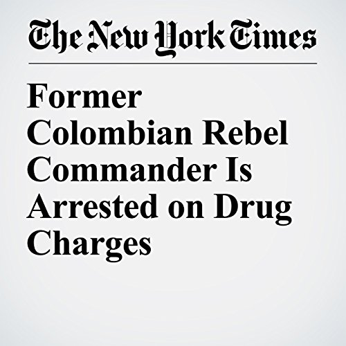 Former Colombian Rebel Commander Is Arrested on Drug Charges copertina