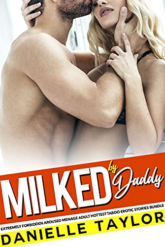 Milked by Daddy — Extremely Forbidden Aroused Menage Adult Hottest Taboo Erotic Stories Bundle (English Edition)