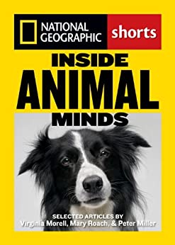 Inside Animal Minds: The New Science of Animal Intelligence by [Virgina Morell, Mary Roach, Peter Miller]