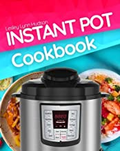 Instant Pot Cookbook: Electric Pressure Cooker Recipes Easy and Superfast Cooking for Healthy Meals, with Pictures, Calories & Nutritional Information