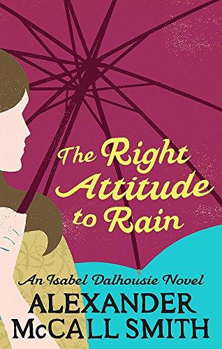 The Right Attitude To Rain (Isabel Dalhousie Novels, Band 3)