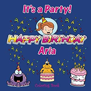 It's a Party! Happy Birthday Aria Coloring Book (Personalized Books for Children)