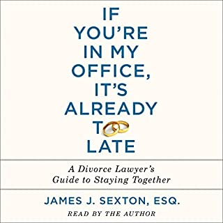 If You're in My Office, It's Already Too Late     A Divorce Lawyer's Guide to Staying Together              Written by:                                                                                                                                 James J. Sexton                               Narrated by:                                                                                                                                 James J. Sexton                      Length: 8 hrs and 17 mins     25 ratings     Overall 4.7