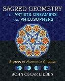 Sacred Geometry for Artists, Dreamers, and Philosophers: Secrets of Harmonic Creation - John Oscar Lieben