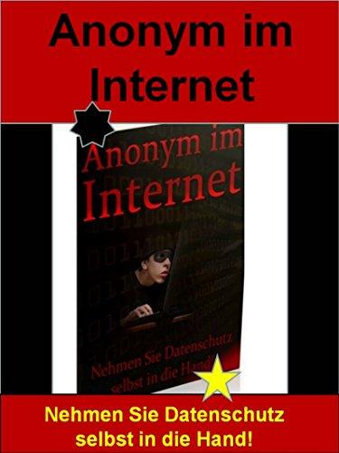 Anonym im Internet: Nehmen Sie Datenschutz selbst in die Hand!