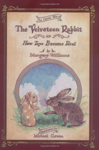 The Classic Tale of Velveteen Rabbit Or, How Toys Become Real
