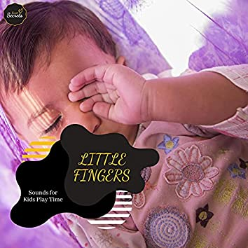 Little Fingers - Sounds For Kids Play Time