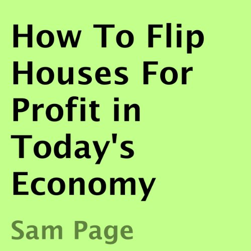 How to Flip Houses for Profit in Today's Economy                   By:                                                                                                                                 Sam Page                               Narrated by:                                                                                                                                 Sam Page                      Length: 30 mins     6 ratings     Overall 3.2