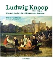 Ludwig Knoop (1821-1894): Ein russischer Textilbaron aus Bremen