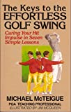 The Keys to the Effortless Golf Swing: Curing Your Hit Impulse in Seven Simple Lessons (Golf...