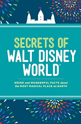Secrets of Walt Disney World: Weird and Wonderful Facts about the Most Magical Place on Earth [Idioma Inglés]