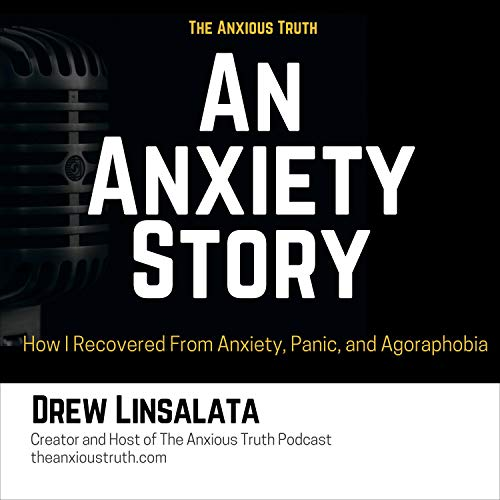 An Anxiety Story: How I Recovered from Anxiety, Panic, and Agoraphobia