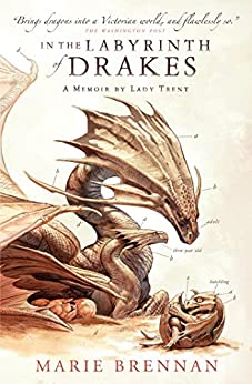 In the Labyrinth of Drakes: A Memoir by Lady Trent (A Natural History of Dragons Book 4) by [Marie Brennan]