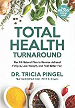 Total Health Turnaround: The All-Natural Plan to Reverse Adrenal Fatigue, Lose Weight, and Feel Better Fast