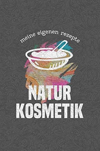 Meine eigenen Rezepte - Naturkosmetik: Das Notizbuch für deine besondere Rezeptesammlung selbstgemachte Kosmetik und natürliche Pflegeprodukte - Platz ... - Handmade Produkte für Körper u. Gesicht