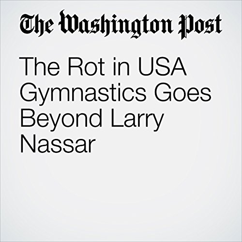 The Rot in USA Gymnastics Goes Beyond Larry Nassar audiobook cover art