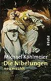 Die Nibelungen: neu erzählt - Michael Köhlmeier
