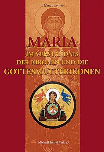 Maria. Im Verständnis der Kirchen und die Gottesmutterikone