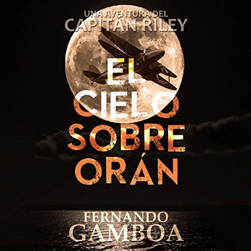El Cielo Sobre Orán [The Sky over Oran] audiobook cover art