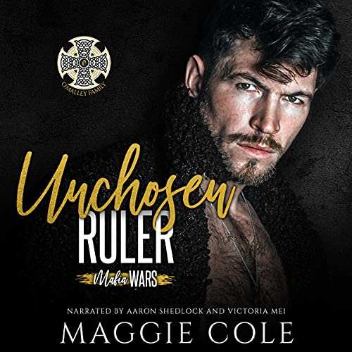 Unchosen Ruler: The O'Malley Family (Mafia Wars, Book Six)