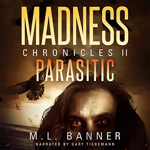 Parasitic     An Apocalyptic-Horror Thriller (Madness Chronicles, Book 2)              By:                                                                                                                                 M.L. Banner                               Narrated by:                                                                                                                                 Gary Tiedemann                      Length: 8 hrs and 17 mins     3 ratings     Overall 3.3
