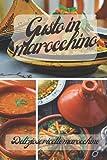 Gusto in marocchino, Deliziose ricette marocchine: 35 deliziose ricette per cucinare in una pentola marocchina per te e la tua famiglia, (Libro di cucina marocchino a cottura lenta)/Di madre in figlia