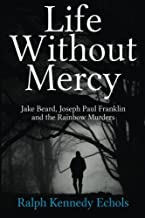 Life Without Mercy: Jake Beard, Joseph Paul Franklin and the Rainbow Murders